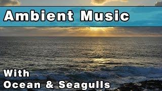 Soothing AMBIENT MUSIC With Ocean & Seagulls Sounds - 3 Hours - Music For Deep Relaxation