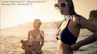 Summer Deep House 2017 - Deep House Mix 2017  - Best music 2017 - Summer 2017 