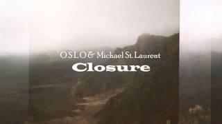 O S L O & Michael St. Laurent - Closure