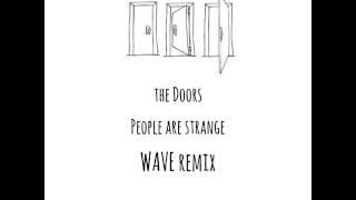 The Doors - People Are Strange  (Wave Deep House Remix)