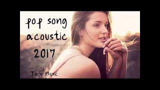 Best Acoustic Song Cover 2017 Pop Song Acoustic Playlist 2017