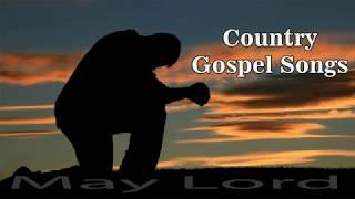 Country Gospel Songs 2018 - Christian Country Music Playlist 2018 - Inspirational Country Songs 2018