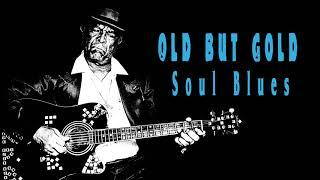 Old But Gold  -  Best Soul Blues Songs  -  Very Best Blues Songs of All Time