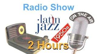 Radio Show: 2 Hours of Best Latin Jazz Music Radio Shows in 1940 & 1950