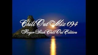 Chill Out Mix 094 (Roger Shah Chill Out Edition part 1)