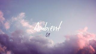Ambient #01 - 1 Hour of the Best Ambient & Chill Music