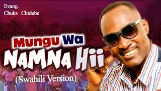 Evang. Chuks Chidube - Mungu Wa Namna Hii (Swahili Version) - Latest 2018 Nigeria gospel music