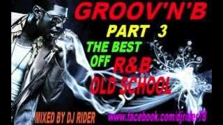GROOV'N'B PART 3 - THE BEST OF R&B OLD SCHOOL MIXED BY DJ RIDER