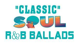 Best Classic Soul Ballads All Time  -  Greatest Classic R&B  Soul Ballads