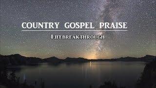 Country Gospel Praise & Worship / Inspirational Songs - By LIFEBREAKTHROUGH with Lyrics