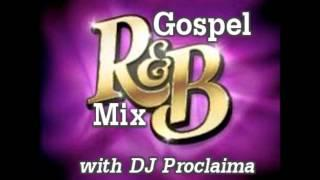 R&B Gospel Music Mix - DJ Proclaima Gospel R&B Radio Show