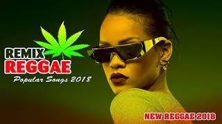 NEW REGGAE 2018 -  Reggae Mix - Best Reggae Popular Songs 2018