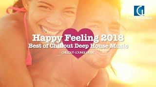 Happy Feeling 2018 | Best Chillout and Deep House Remix