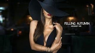 Felling Autumn Special Mix 2017 - Best Of Deep House Sessions Chill Out New Mix By MissDeep