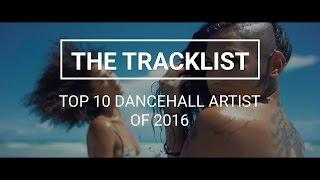 Top 10 Dancehall Artists Of 2016 - Tracklist 01