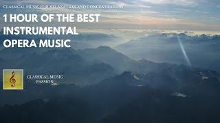 1 Hour of the best instrumental Opera music - Classical music for relaxation and concentration