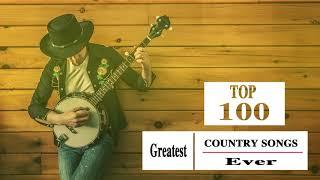 Top 100 Greatest Country Songs Ever - Best Country Songs Playlist 2018 - Country Music 2018
