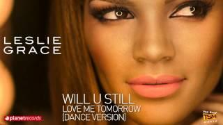 LESLIE GRACE - Will U Still Love Me Tomorrow (Dance Version) [Official Web Clip]