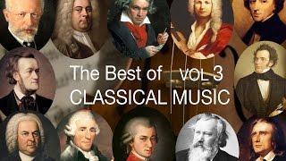 The Best of Classical Music Vol III: Bach, Mozart, Beethoven, Chopin, Brahms, Handel, Vivaldi