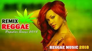 NEW REGGAE SONGS 2018 - Reggae Remix - Best Reggae Mix Popular Songs 2018