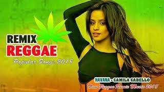 New Reggae Music 2018 - Best Reggae Remix Of Popular Songs 2018 - Havana Reggae Mix 2018
