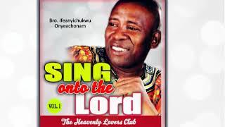 Bro. Ifeanyichukwu Onyeachonam - Sing Unto The Lord Vol 1 - Latest 2018 Nigerian Gospel Song