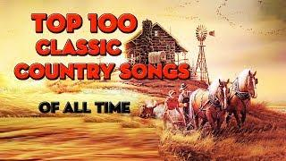 Top 100 Classic Country Songs of all time - Greatest Country Music Hits By Male - Best songs 2018