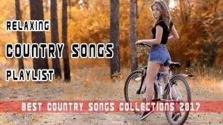 Best Relaxing Country Songs Playlist | Country Music Ever | Best Country Songs Collections 2017