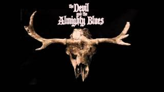 The Devil And The Almighty Blues - The Devil and the Almighty Blues (2015) (Full Album)