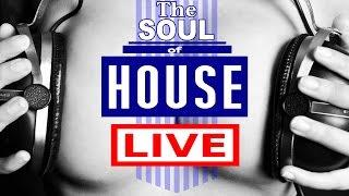 THE SOUL OF HOUSE LIVE ● 24/7 Soulful Deep & Classic House