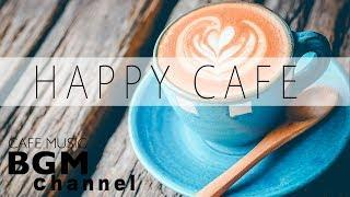 Happy Cafe Music - Jazz + Bossa Nova + Latin Music - Happy Background Music