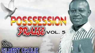 Bro. Gilbert Okolie - Possession Praise Vol 5 - Latest 2018 Nigeria Gospel Music