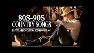 Best Classic Of 80s 90s Country Songs - Greatest Country Music Of 80s 90s - Top Old Country Hits