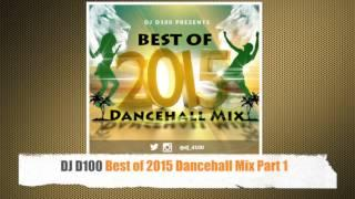 DJ D100 Best of 2015 Dancehall Mix Part 1