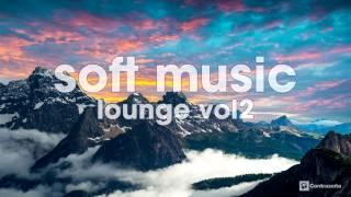 Soft Lounge Music Mix, Meditation, Yoga, Chillout & Ambient Music, Instrumental Relax Long Music V2