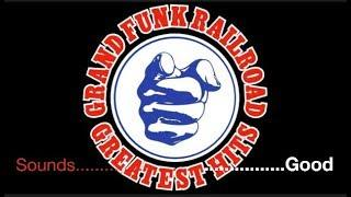 Grand Funk Railroad - Full Album - Best Of Grand Funk - The American Band