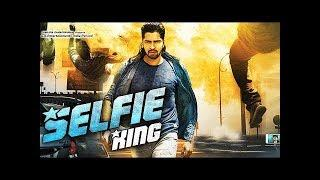 selfie king 2018 latest movie in hindi dubbed