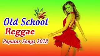 NEW OLD SCHOOL REGGAE 2018 - Reggae Mix - Best Reggae Popular Songs 2018