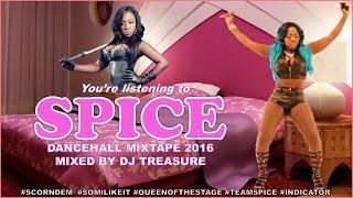BEST OF SPICE MIXTAPE 2016 ║ NEW QUEEN OF THE DANCEHALL @SPICEOFFICIAL @DJTREASURE
