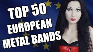 TOP 50 EUROPEAN METAL BANDS ✪