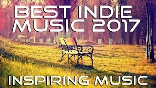 The Best Indie music 2017 | Indie/Pop/Folk Compilation | Spring Instrumental Music is here