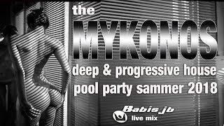 Mykonos best of deep & progressive house summer 2018 pool party Babis jb live MIX