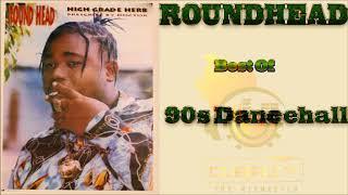 Roundhead  Best of 90s Dancehall Mixtape djeasy