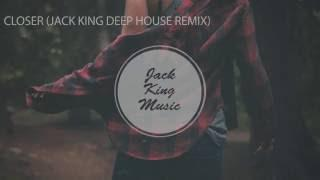 Closer (Jack King Deep House Remix)