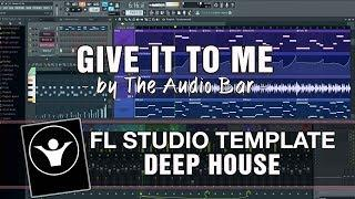Deep House FL Studio Template - Give It To Me by The Audio Bar