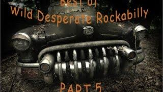 Best of Wild Desperate Rockabilly Rock'n'Roll from 50s to today, Part 5