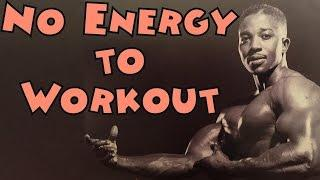 No Energy To Workout - Bodybuilding Tips To Get Big