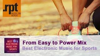 Electronic Music for Sports - 34 Min. From Easy to Power Mix || .rpt