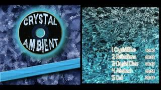 Ambient Music : Crystal Ambient FULL ALBUM