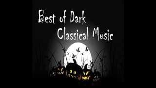 The Best of Dark Classical Music: Classical Music for Horror Atmosphere